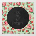 YOU ARE MY FAVORITE - FLORAL PATTERN Canvas Print