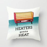 Heaters gonna heat Throw Pillow
