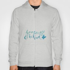 Have Courage And Be Kind… Hoody