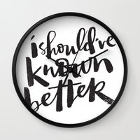 SHOULD'VE KNOWN BETTER Wall Clock