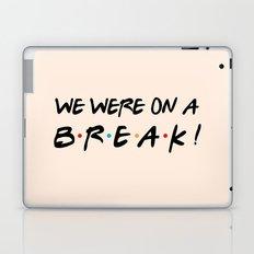 We were on a break! FRIENDS Quote Laptop & iPad Skin
