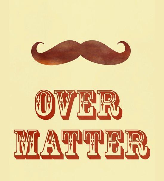 Mustache Over Matter Art Print