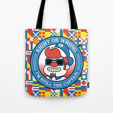 Right or wrong, I'm still the captain Tote Bag