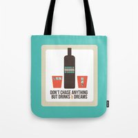 Don't Chase Anything but Drinks & Dreams Tote Bag