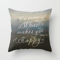 Do More Of What Makes Yo… Throw Pillow
