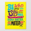 Be Who You Are... Canvas Print