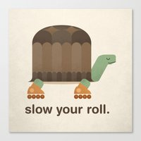 Slow Your Roll Canvas Print