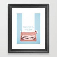 make it write. Framed Art Print