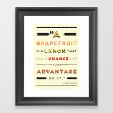 Oscar Wilde: A grapefruit is a lemon that had a chance and took advantage of it. Framed Art Print