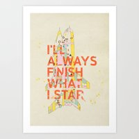 I'LL ALWAYS FINISH WHAT … Art Print