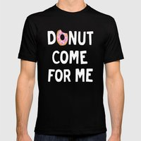 DONUT COME FOR ME Mens Fitted Tee Black SMALL