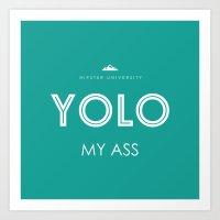 YOLO MY ASS Art Print