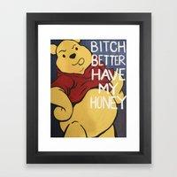B*tch Better Have My Honey Framed Art Print