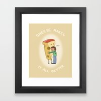 Cheese Makes It All Bett… Framed Art Print