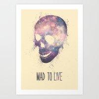 Mad To Live Art Print