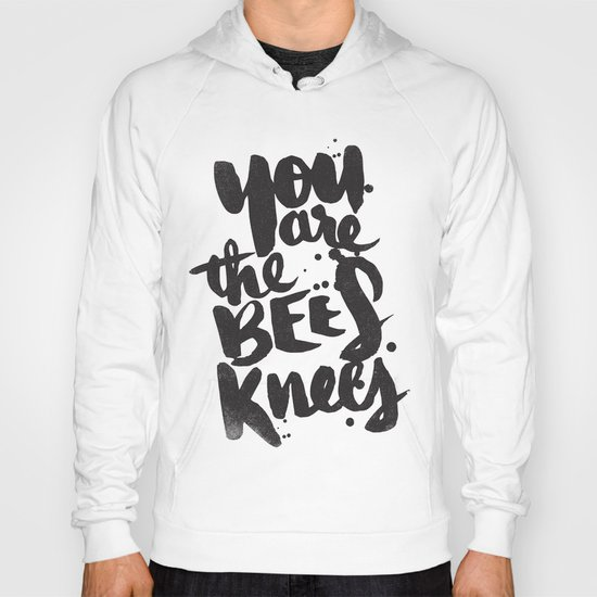 YOU ARE THE BEES KNEES Hoody
