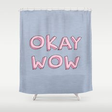 Okay wow Shower Curtain
