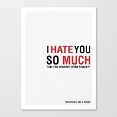 I hate you so much that you deserve every spoiler (Breaking bad) Canvas Print