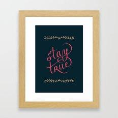 Stay True Framed Art Print