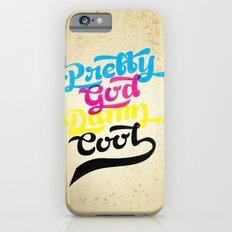Pretty God Damn Cool iPhone 6 Slim Case