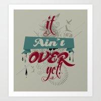 It Ain't Over Yet! Art Print