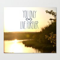 You Only Live Forever Canvas Print