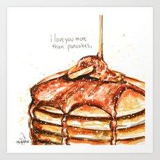 I love you more than pancakes Art Print