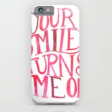 Your Smile Turns Me On Slim Case iPhone 6s