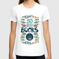 So Many Books, So Little… Womens Fitted Tee White SMALL
