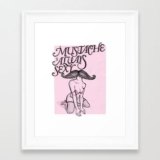 A Mustache is Always Sexy Framed Art Print