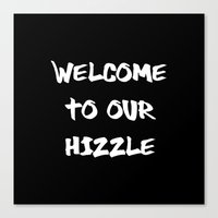 Welcome to Our Hizzle Canvas Print
