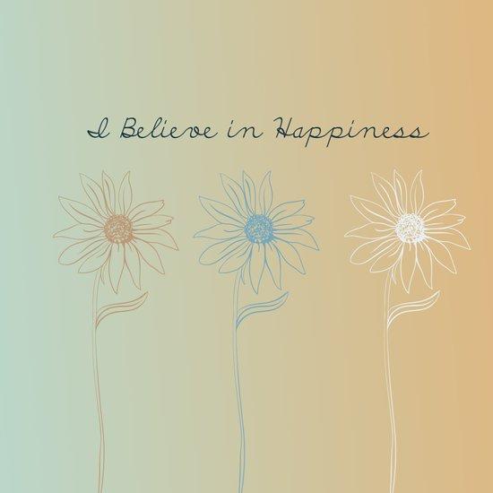 I Believe in Happiness Art Print