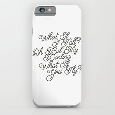 What if i fall? Oh but my darling, what if you fly? Slim Case iPhone 6s