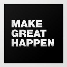 Make Great Happen Canvas Print