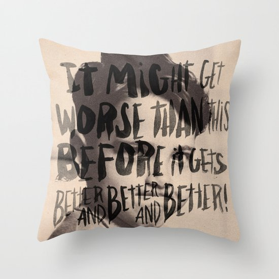 BETTER AND BETTER AND BETTER! Throw Pillow