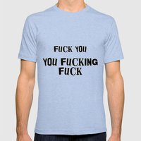Fuck You You Fucking Fuck - Lip Gallagher of Shameless Mens Fitted Tee Tri-Blue SMALL