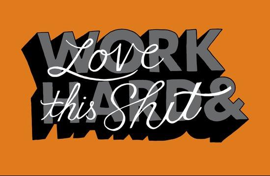 Work Hard & Love This Shit Art Print