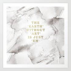 The earth without art is just 'eh' Art Print