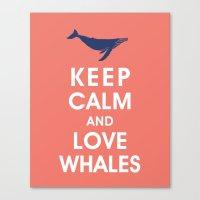 Keep Calm and Love Whales Canvas Print