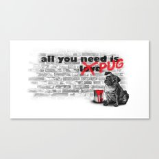 All you need is... Pug Canvas Print