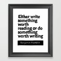 Either write something worth doing or do something worth writing Framed Art Print