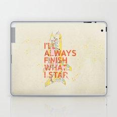 I'LL ALWAYS FINISH WHAT I STAR... Laptop & iPad Skin