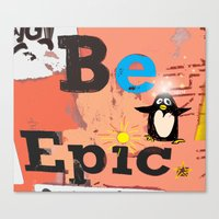 BE EPIC! Said Pengiun Canvas Print