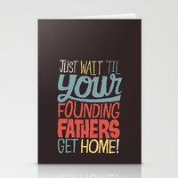 Just wait 'til your founding fathers get home! Stationery Cards