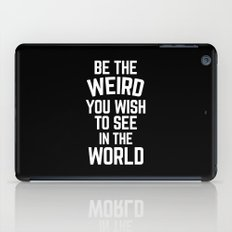 Be The Weird Funny Quote iPad Case