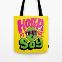 Holla At Ya' Soy Tote Bag