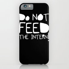 Do not feed the intern iPhone 6 Slim Case