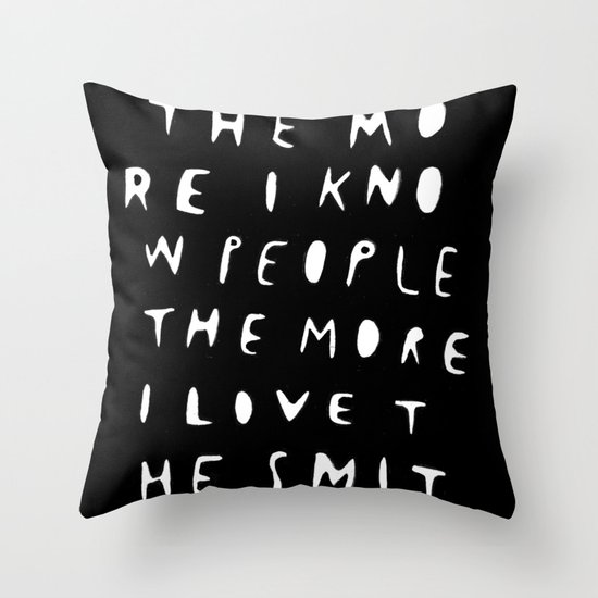 THE MORE I KNOW PEOPLE Throw Pillow