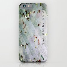 The Party Is Over iPhone 6 Slim Case