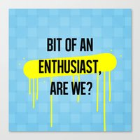 A bit of an enthusiast, are we? Canvas Print